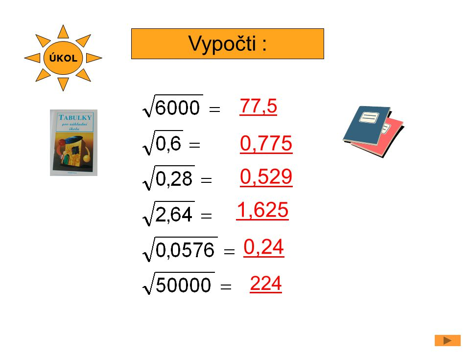 Vypočti : 77,5 0,529 0,775 1,625 0,24 ÚKOL 224
