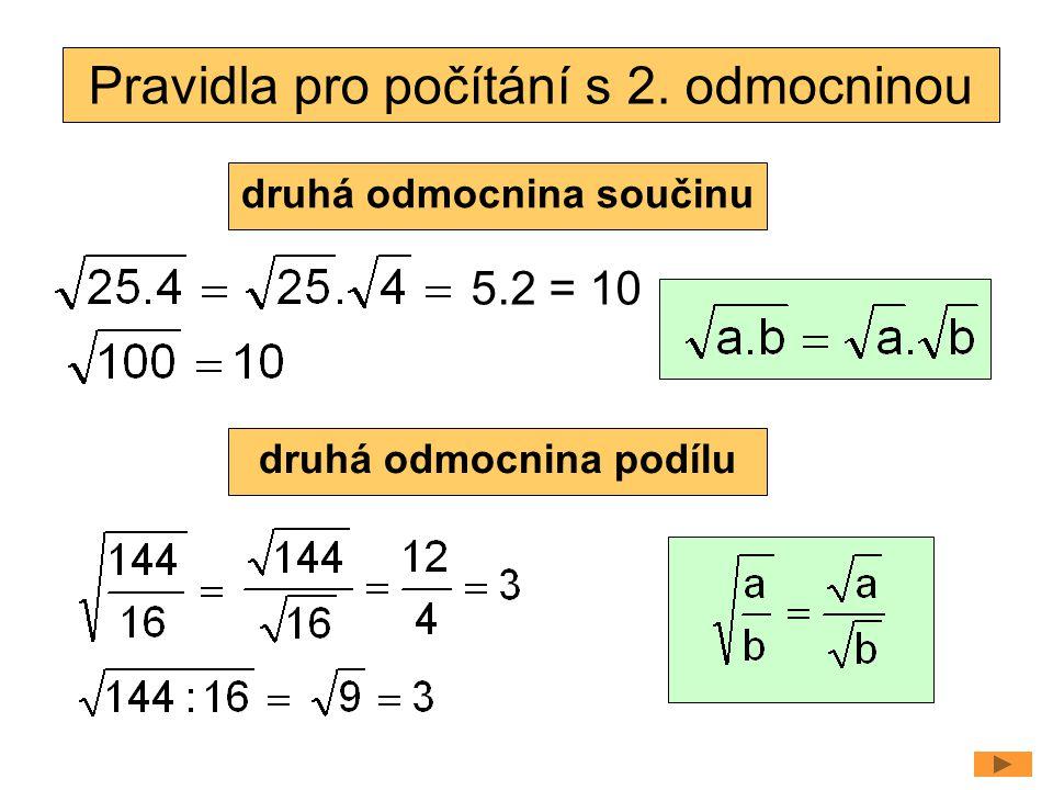 Pravidla pro počítání s 2. odmocninou 5.2 = 10 druhá odmocnina součinu druhá odmocnina podílu