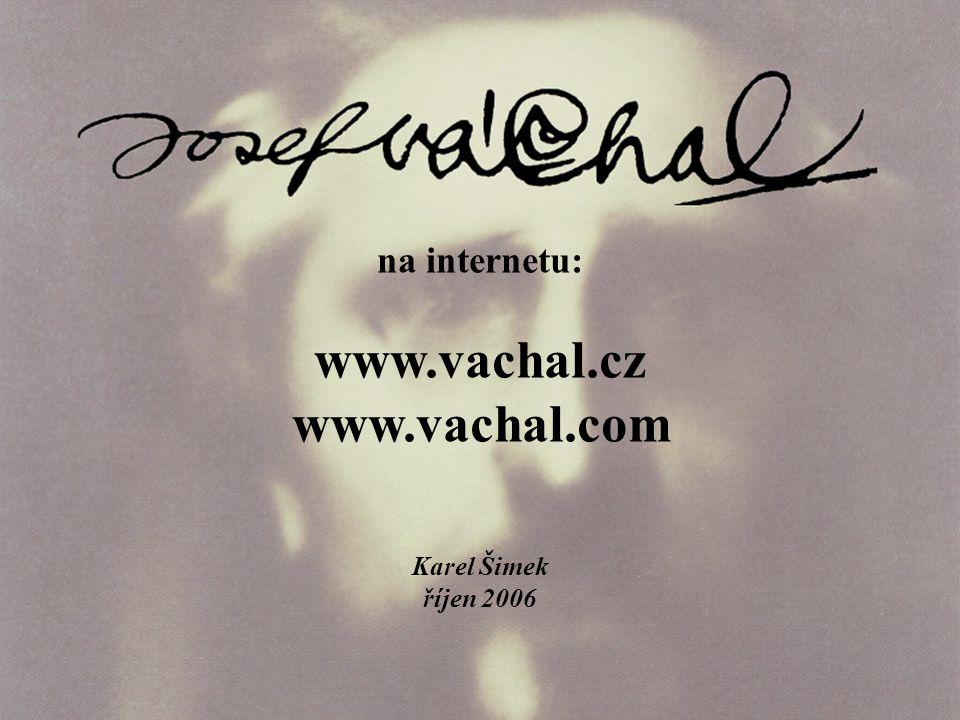 na internetu: www.vachal.cz www.vachal.com Karel Šimek říjen 2006