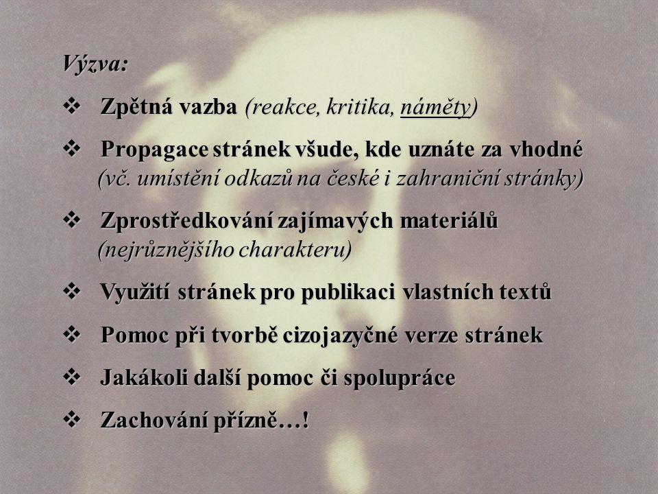 Výzva:  Zpětná vazba (reakce, kritika, náměty)  Propagace stránek všude, kde uznáte za vhodné (vč. umístění odkazů na české i zahraniční stránky) 