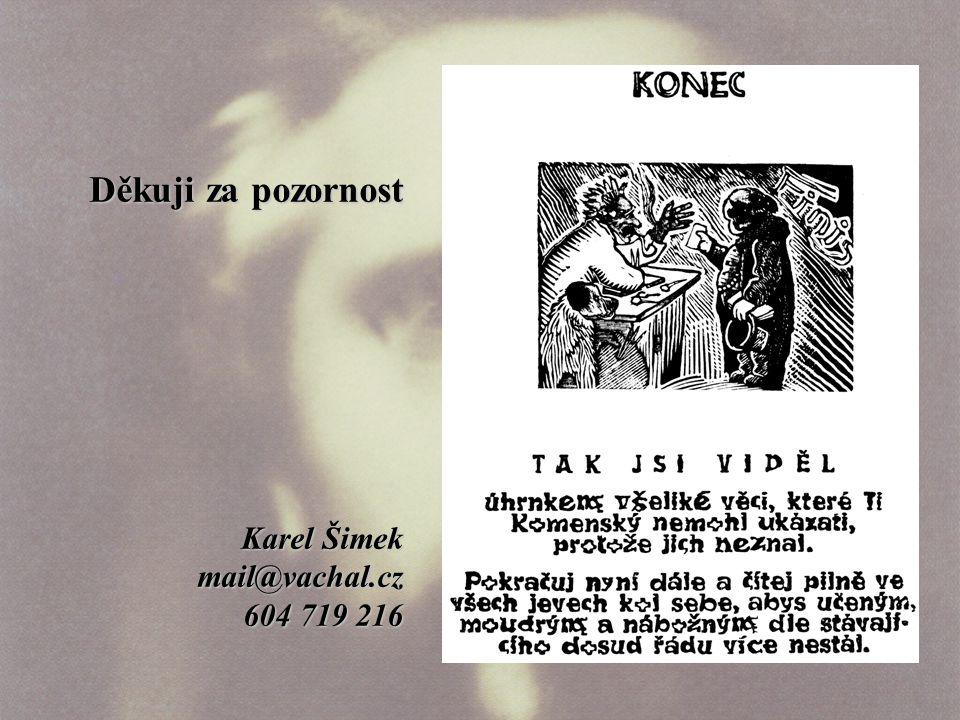Děkuji za pozornost Karel Šimek mail@vachal.cz 604 719 216