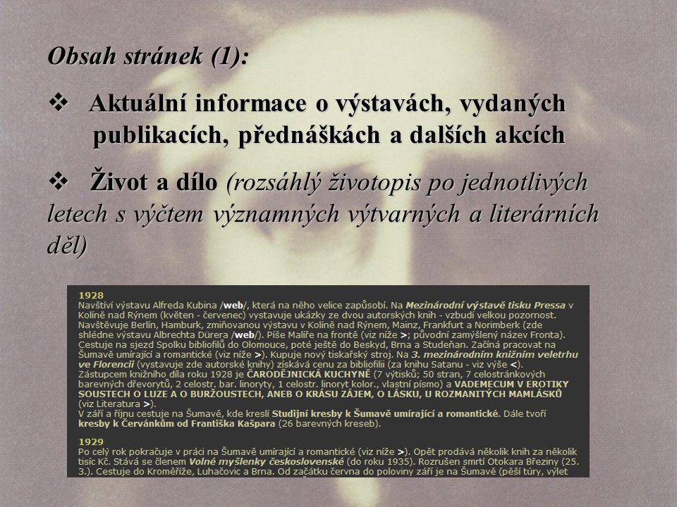 Obsah stránek (1):  Aktuální informace o výstavách, vydaných publikacích, přednáškách a dalších akcích  Život a dílo (rozsáhlý životopis po jednotlivých letech s výčtem významných výtvarných a literárních děl)
