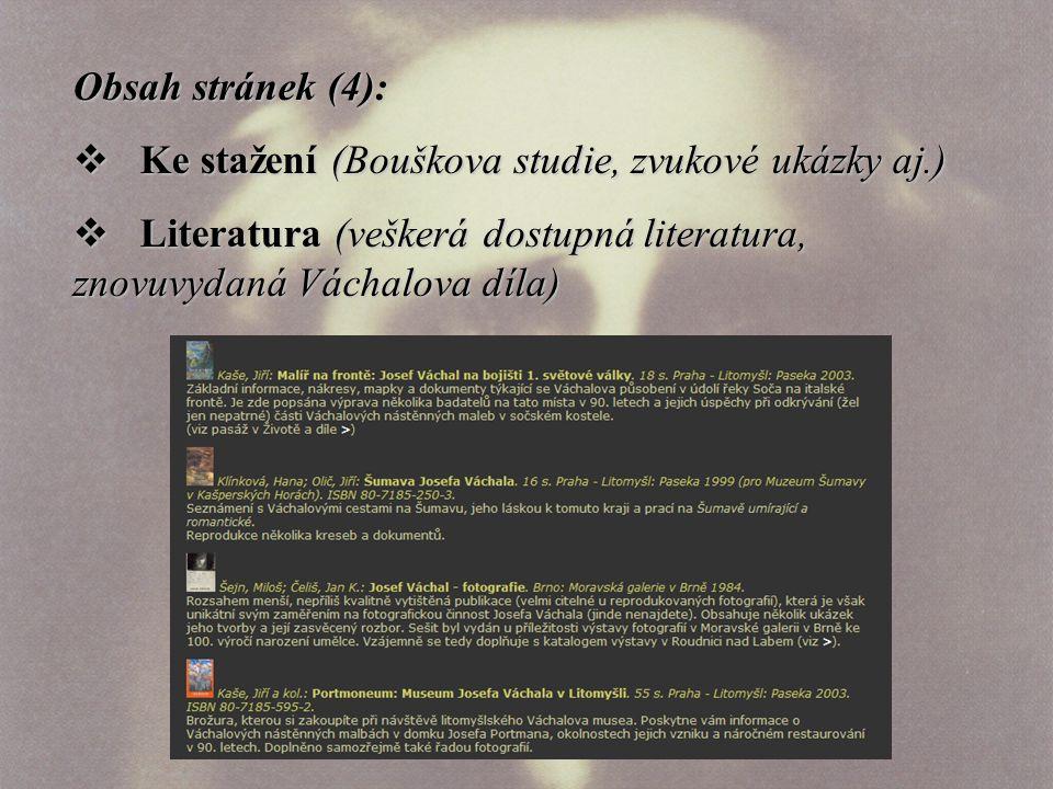 Obsah stránek (4):  Ke stažení (Bouškova studie, zvukové ukázky aj.)  Literatura (veškerá dostupná literatura, znovuvydaná Váchalova díla)
