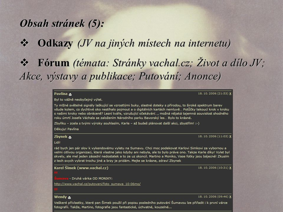 Obsah stránek (5):  Odkazy (JV na jiných místech na internetu)  Fórum (témata: Stránky vachal.cz; Život a dílo JV; Akce, výstavy a publikace; Putování; Anonce)