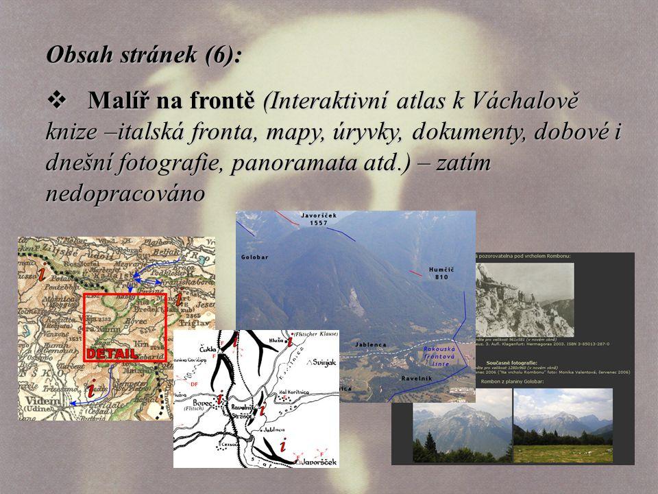 Obsah stránek (6):  Malíř na frontě (Interaktivní atlas k Váchalově knize –italská fronta, mapy, úryvky, dokumenty, dobové i dnešní fotografie, panoramata atd.) – zatím nedopracováno