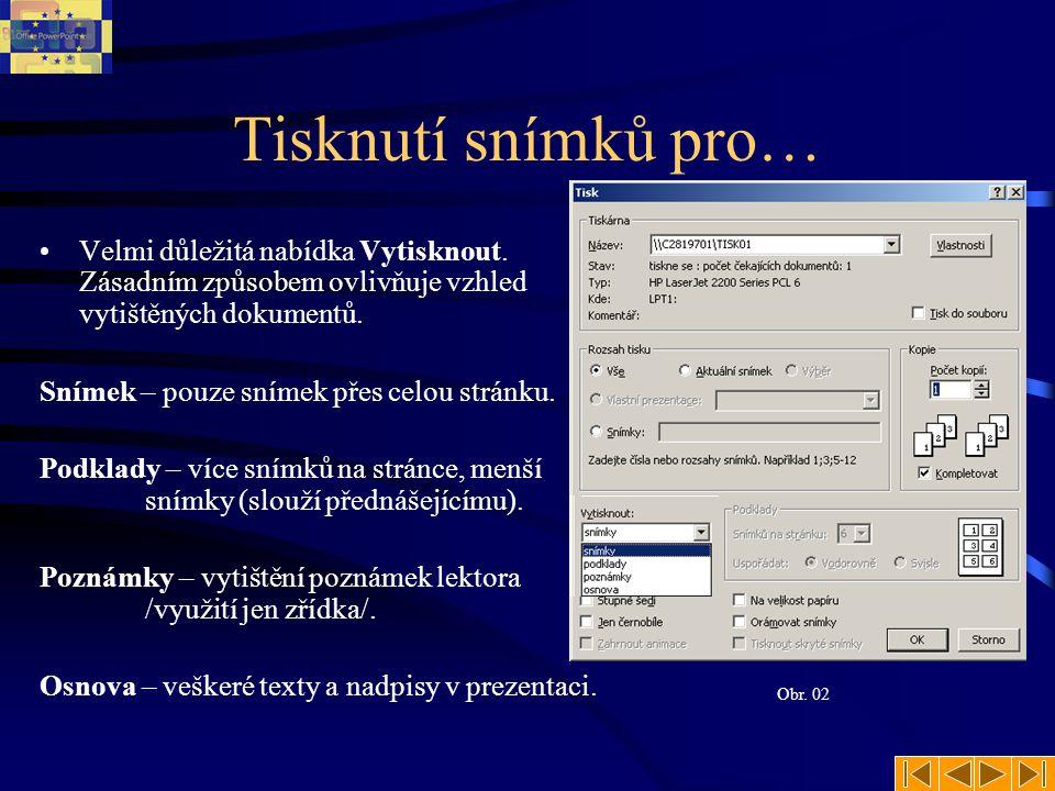 Rozsah tisku Vše – tisk celého dokumentu prezentace. Aktuální snímek – tisk snímku na kterém se právě uživatel nachází. Výběr – tisk vybraných snímků,