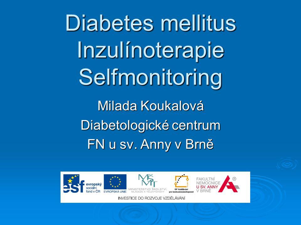 Diabetes mellitus Inzulínoterapie Selfmonitoring Milada Koukalová Diabetologické centrum FN u sv.