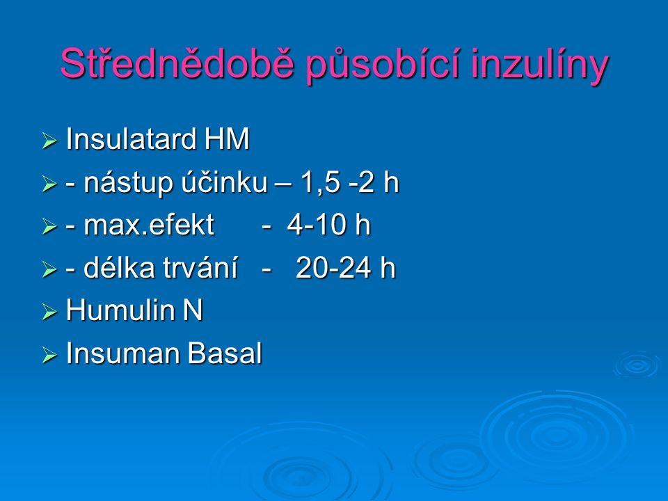 Střednědobě působící inzulíny  Insulatard HM  - nástup účinku – 1,5 -2 h  - max.efekt - 4-10 h  - délka trvání - 20-24 h  Humulin N  Insuman Basal