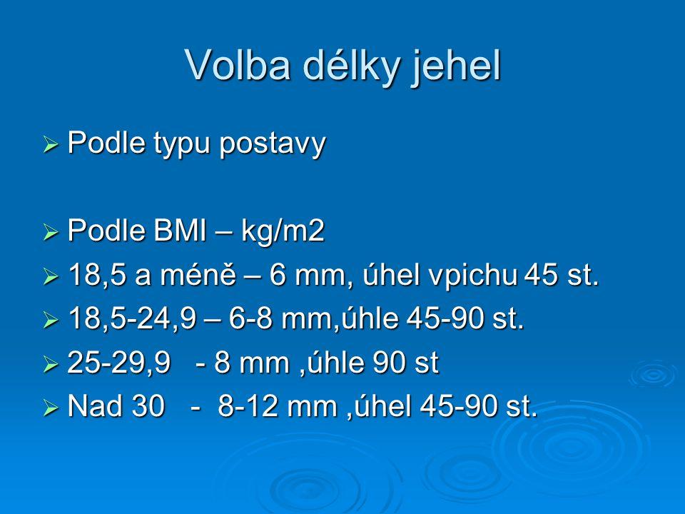 Volba délky jehel  Podle typu postavy  Podle BMI – kg/m2  18,5 a méně – 6 mm, úhel vpichu 45 st.