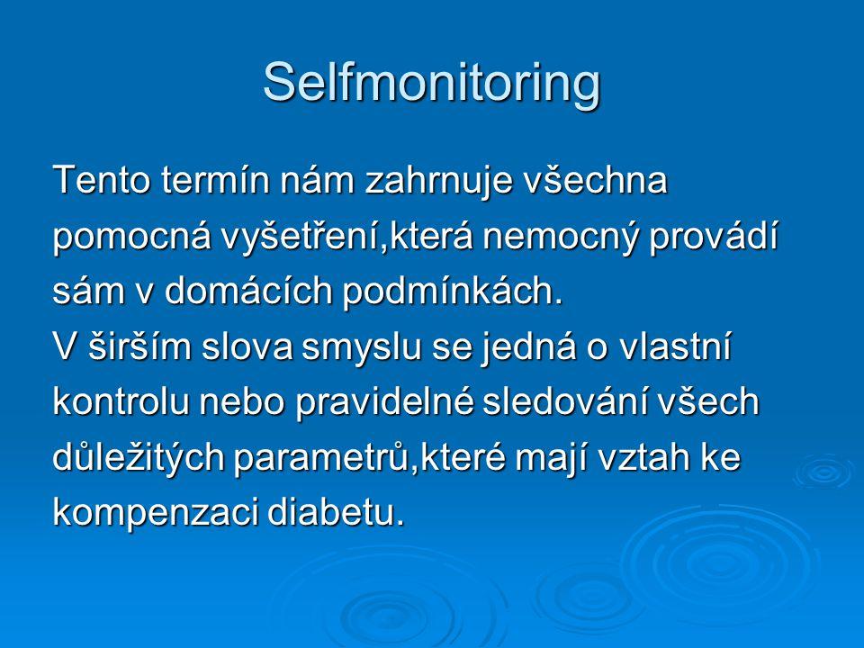 Selfmonitoring Tento termín nám zahrnuje všechna pomocná vyšetření,která nemocný provádí sám v domácích podmínkách.