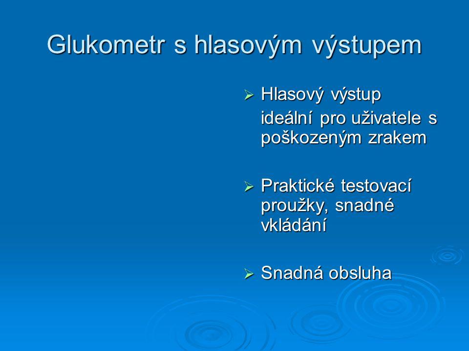 Glukometr s hlasovým výstupem  Hlasový výstup ideální pro uživatele s poškozeným zrakem  Praktické testovací proužky, snadné vkládání  Snadná obsluha