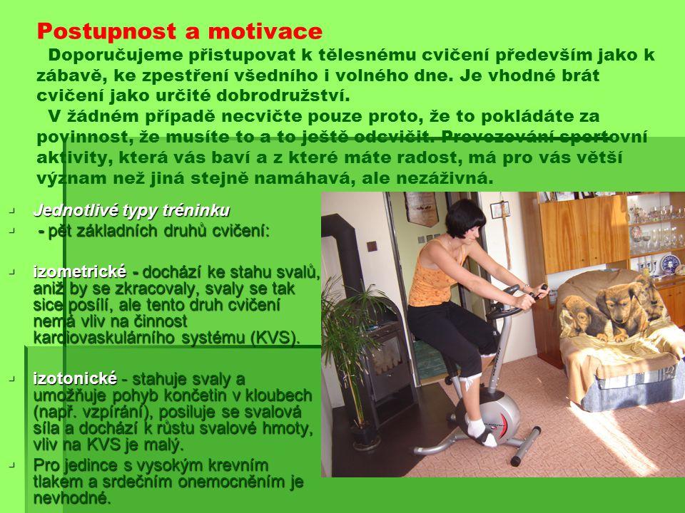 Postupnost a motivace Doporučujeme přistupovat k tělesnému cvičení především jako k zábavě, ke zpestření všedního i volného dne.