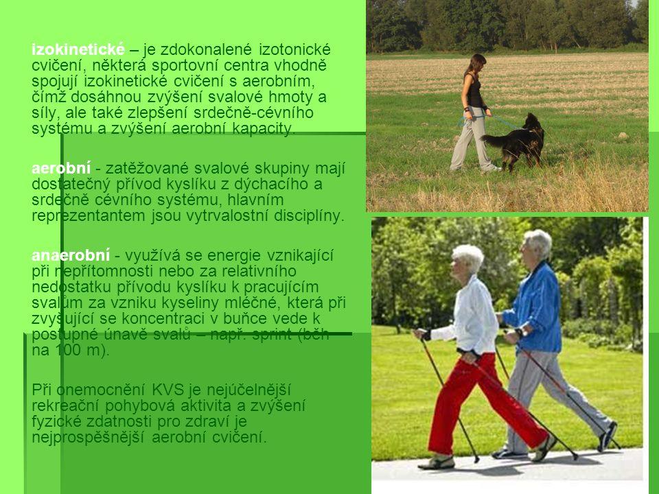  izokinetické – je zdokonalené izotonické cvičení, některá sportovní centra vhodně spojují izokinetické cvičení s aerobním, čímž dosáhnou zvýšení svalové hmoty a síly, ale také zlepšení srdečně-cévního systému a zvýšení aerobní kapacity.