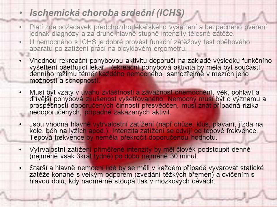 Ischemická choroba srdeční (ICHS) Platí zde požadavek předchozího lékařského vyšetření a bezpečného ověření jednak diagnózy a za druhé hlavně stupně intenzity tělesné zátěže.