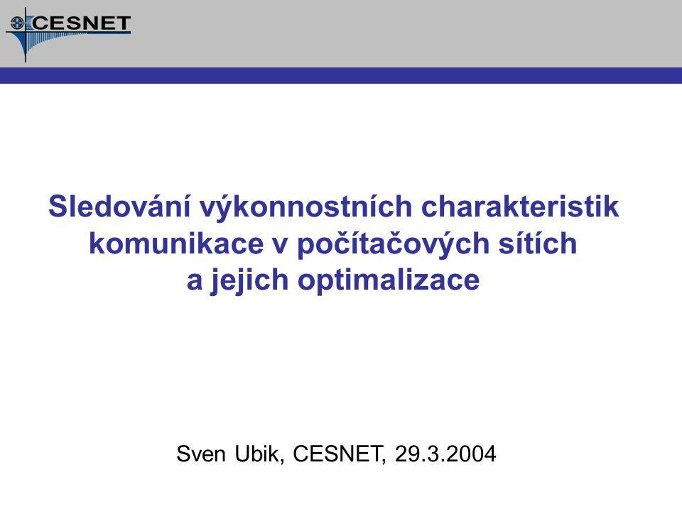 Sven Ubik, CESNET, 29.3.2004 Sledování výkonnostních charakteristik komunikace v počítačových sítích a jejich optimalizace