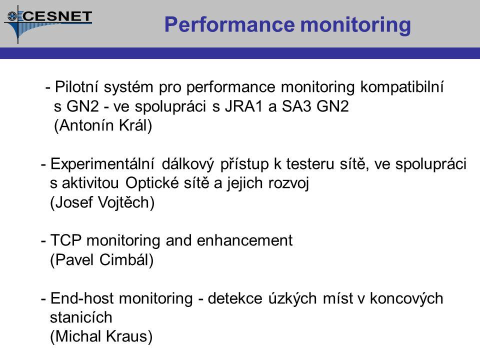 Performance monitoring - Pilotní systém pro performance monitoring kompatibilní s GN2 - ve spolupráci s JRA1 a SA3 GN2 (Antonín Král) - Experimentální