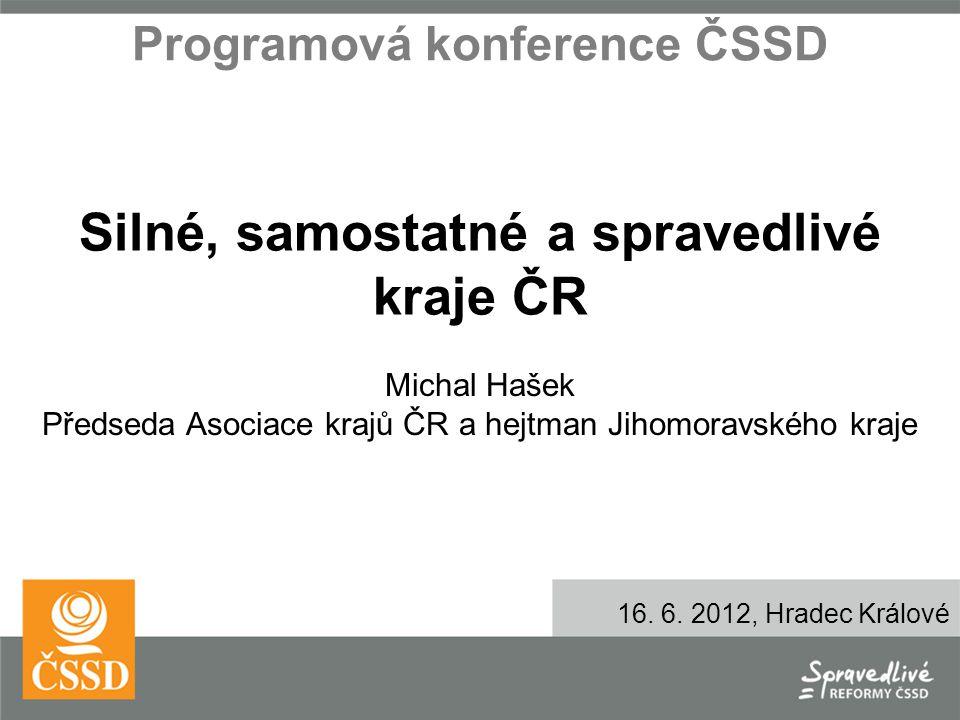 Programová konference ČSSD Michal Hašek Předseda Asociace krajů ČR a hejtman Jihomoravského kraje 16.