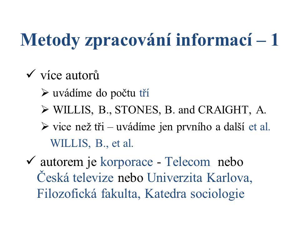 Metody zpracování informací – 1 více autorů  uvádíme do počtu tří  WILLIS, B., STONES, B. and CRAIGHT, A.  vice než tři – uvádíme jen prvního a dal