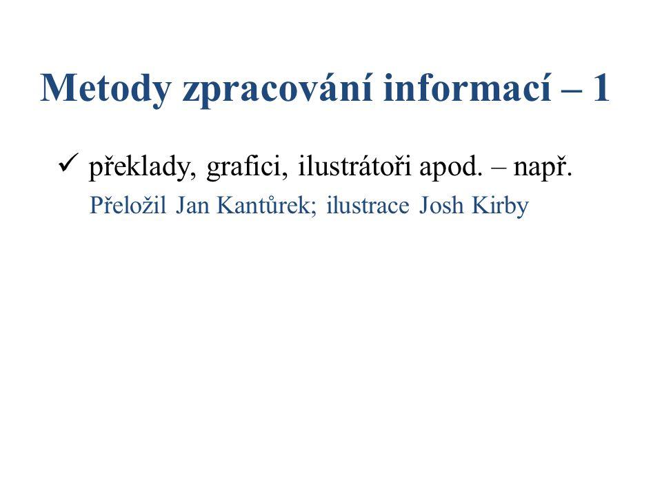 Metody zpracování informací – 1 překlady, grafici, ilustrátoři apod. – např. Přeložil Jan Kantůrek; ilustrace Josh Kirby