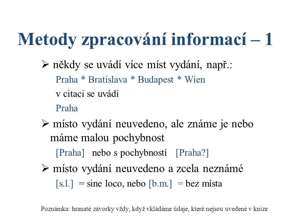 Metody zpracování informací – 1  někdy se uvádí více míst vydání, např.: Praha * Bratislava * Budapest * Wien v citaci se uvádí Praha  místo vydání
