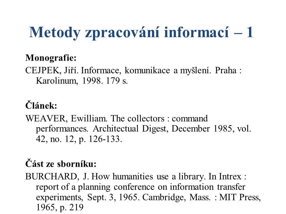 Metody zpracování informací – 1 Monografie: CEJPEK, Jiří. Informace, komunikace a myšlení. Praha : Karolinum, 1998. 179 s. Článek: WEAVER, Ewilliam. T