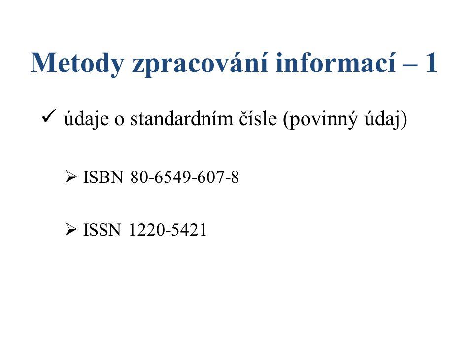 Metody zpracování informací – 1 údaje o standardním čísle (povinný údaj)  ISBN 80-6549-607-8  ISSN 1220-5421