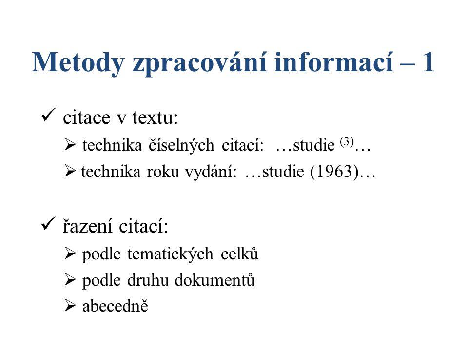Metody zpracování informací – 1 citace v textu:  technika číselných citací: …studie (3) …  technika roku vydání: …studie (1963)… řazení citací:  po