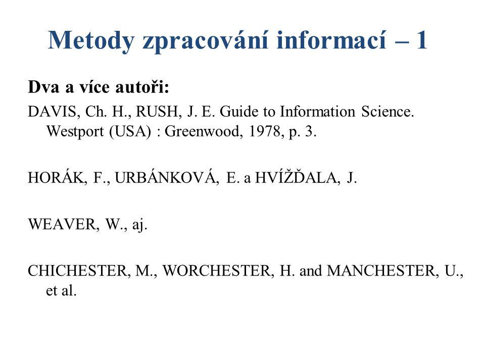 Metody zpracování informací – 1 Dva a více autoři: DAVIS, Ch. H., RUSH, J. E. Guide to Information Science. Westport (USA) : Greenwood, 1978, p. 3. HO