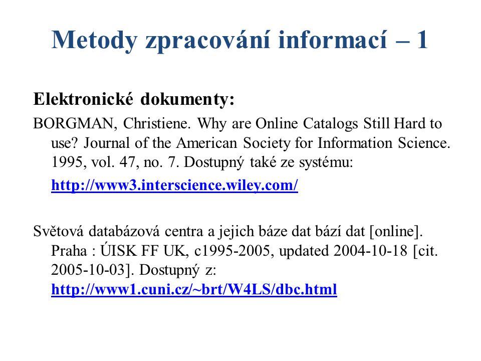 Metody zpracování informací – 1 Elektronické dokumenty: BORGMAN, Christiene. Why are Online Catalogs Still Hard to use? Journal of the American Societ