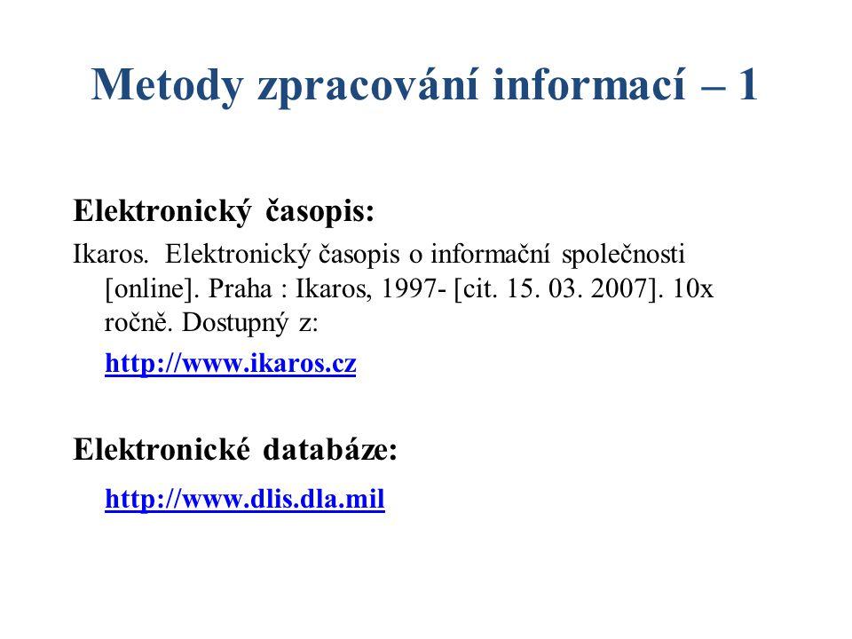 Metody zpracování informací – 1 nakladatelské údaje  co nejsrozumitelnější v knize:John Wiley & Sons v citaci:Wiley  chybí nakladatel [s.n.] = sine nomine, nebo [b.j.] = beze jména  více vydavatelů – úprava Praha : SNTL; Bratislava : Alfa