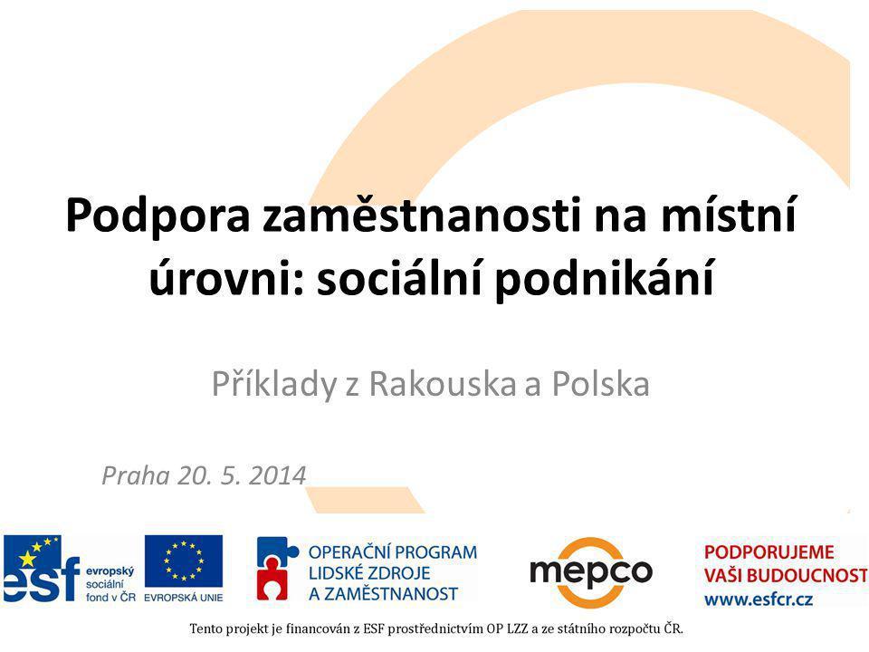 Podpora zaměstnanosti na místní úrovni: sociální podnikání Příklady z Rakouska a Polska Praha 20.