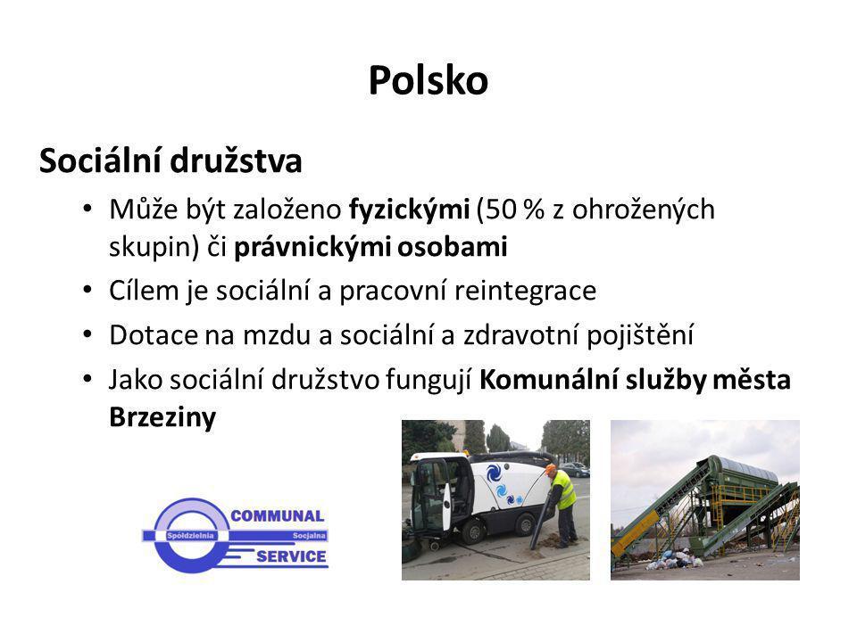 Polsko Sociální družstva Může být založeno fyzickými (50 % z ohrožených skupin) či právnickými osobami Cílem je sociální a pracovní reintegrace Dotace na mzdu a sociální a zdravotní pojištění Jako sociální družstvo fungují Komunální služby města Brzeziny