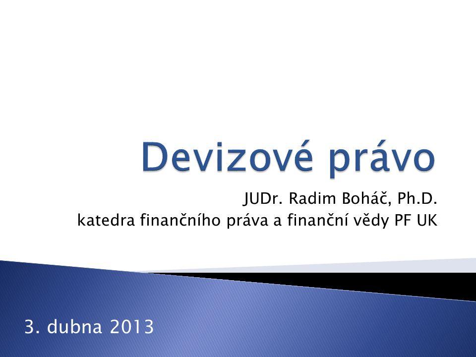 JUDr. Radim Boháč, Ph.D. katedra finančního práva a finanční vědy PF UK 3. dubna 2013
