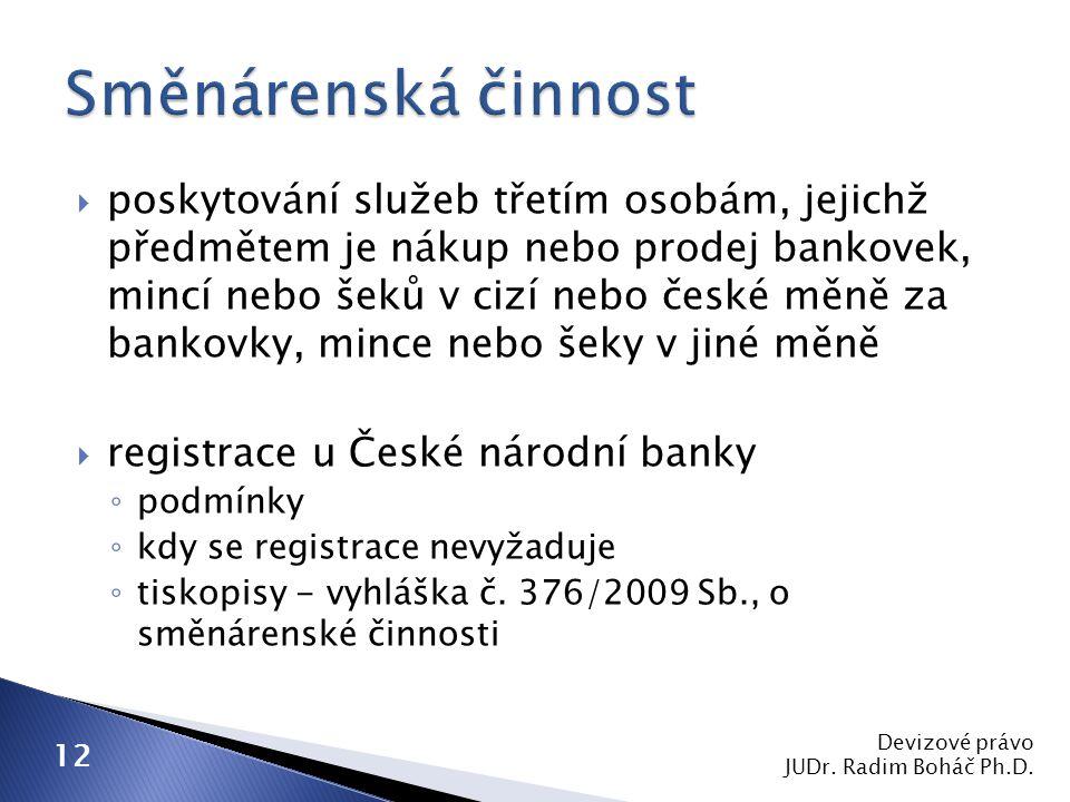  poskytování služeb třetím osobám, jejichž předmětem je nákup nebo prodej bankovek, mincí nebo šeků v cizí nebo české měně za bankovky, mince nebo šeky v jiné měně  registrace u České národní banky ◦ podmínky ◦ kdy se registrace nevyžaduje ◦ tiskopisy - vyhláška č.