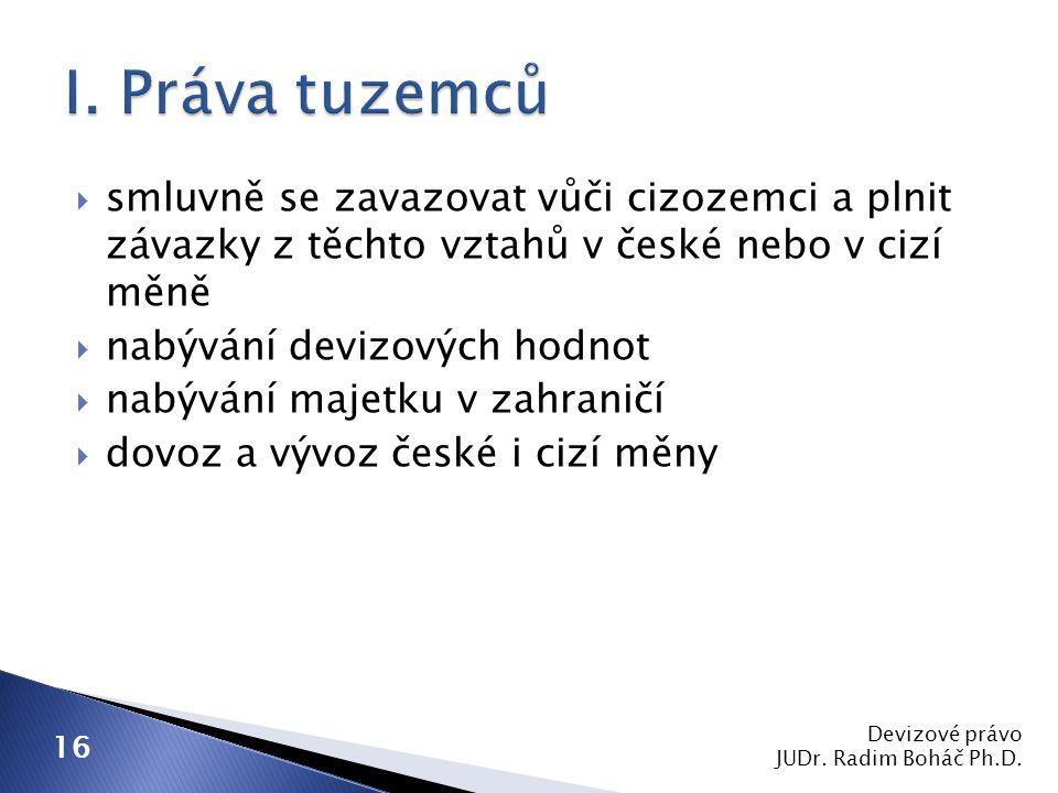  smluvně se zavazovat vůči cizozemci a plnit závazky z těchto vztahů v české nebo v cizí měně  nabývání devizových hodnot  nabývání majetku v zahra