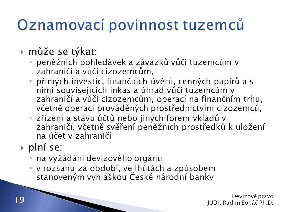  může se týkat: ◦ peněžních pohledávek a závazků vůči tuzemcům v zahraničí a vůči cizozemcům, ◦ přímých investic, finančních úvěrů, cenných papírů a