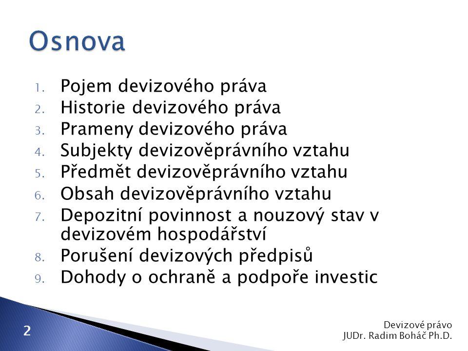  nákup nebo prodej peněžních prostředků v české nebo cizí měně za peněžní prostředky v jiné měně, který se uskutečňuje bezhotovostním převodem peněžních prostředků z platebního účtu nebo na platební účet  platební služba podle zákona o platebním styku Devizové právo JUDr.