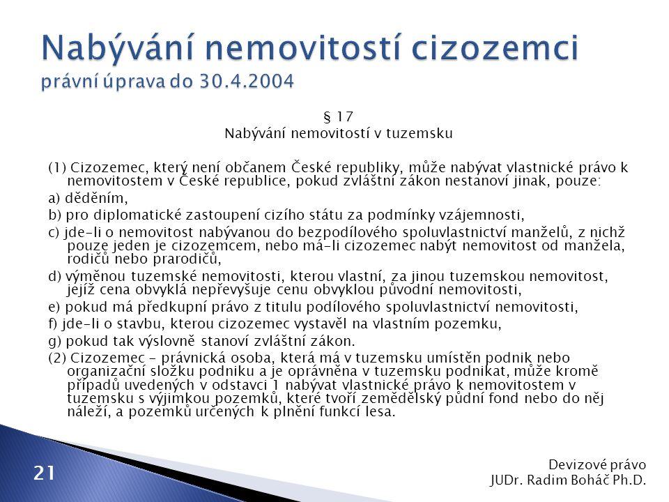 § 17 Nabývání nemovitostí v tuzemsku (1) Cizozemec, který není občanem České republiky, může nabývat vlastnické právo k nemovitostem v České republice
