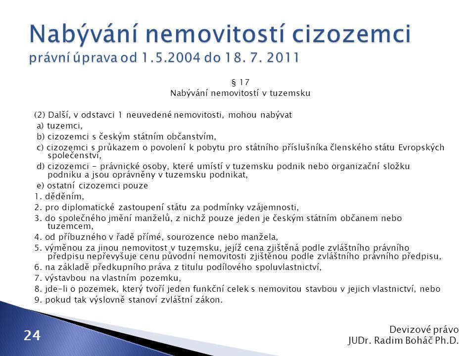 § 17 Nabývání nemovitostí v tuzemsku (2) Další, v odstavci 1 neuvedené nemovitosti, mohou nabývat a) tuzemci, b) cizozemci s českým státním občanstvím