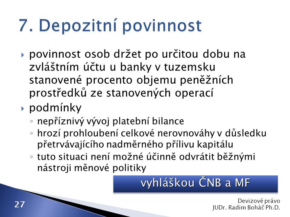  povinnost osob držet po určitou dobu na zvláštním účtu u banky v tuzemsku stanovené procento objemu peněžních prostředků ze stanovených operací  po