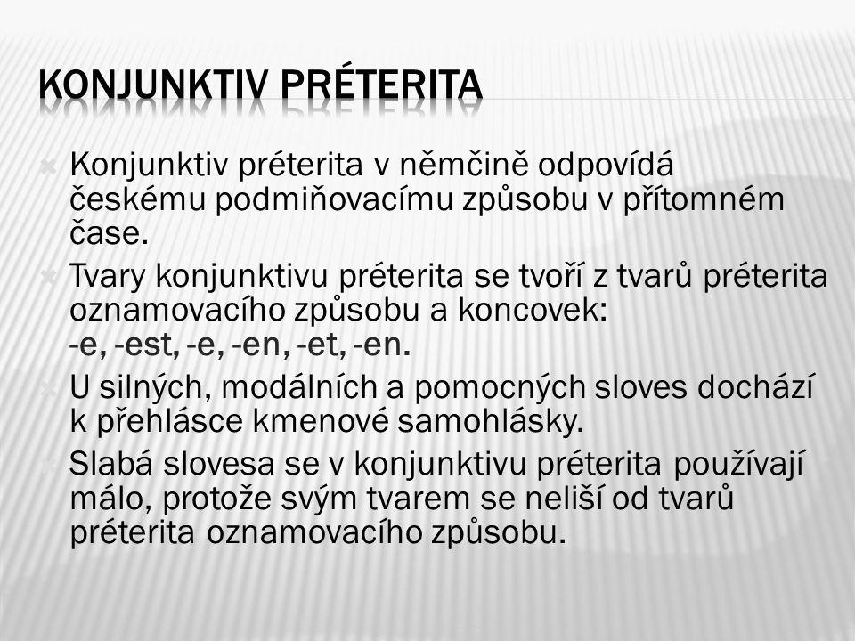  Konjunktiv préterita v němčině odpovídá českému podmiňovacímu způsobu v přítomném čase.