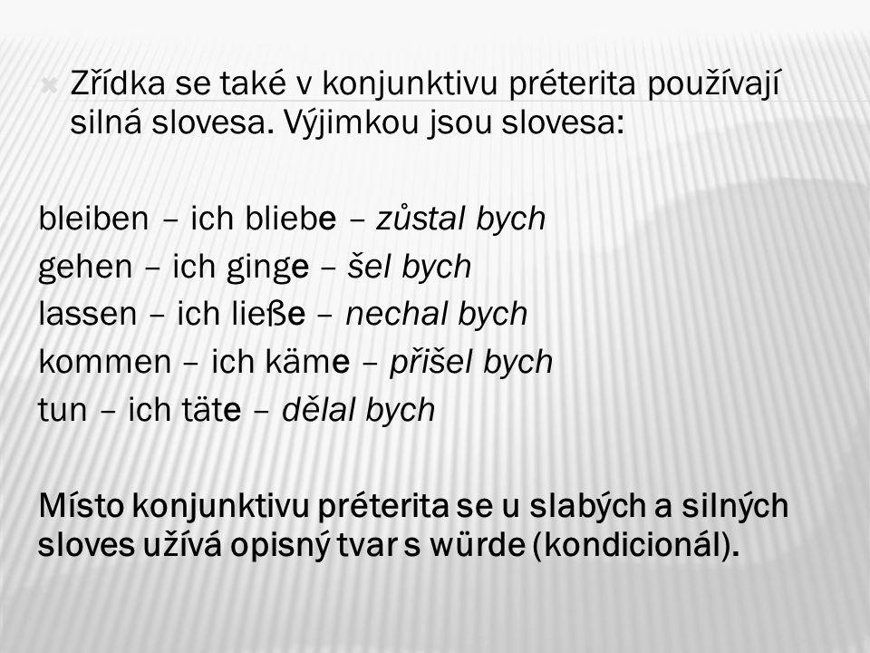  Zřídka se také v konjunktivu préterita používají silná slovesa.