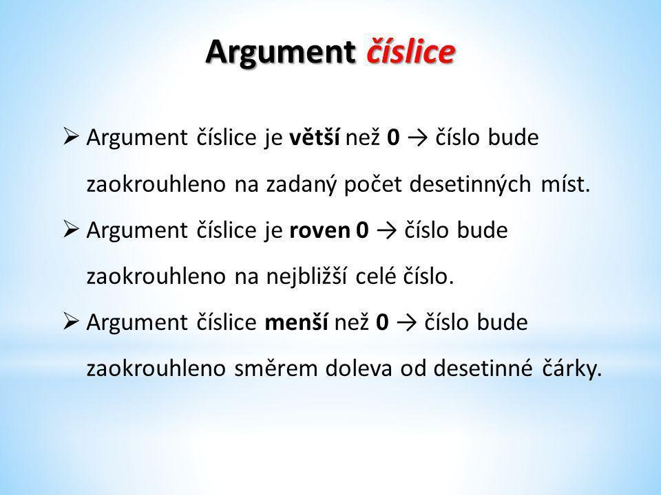 Argument číslice  Argument číslice je větší než 0 → číslo bude zaokrouhleno na zadaný počet desetinných míst.  Argument číslice je roven 0 → číslo b