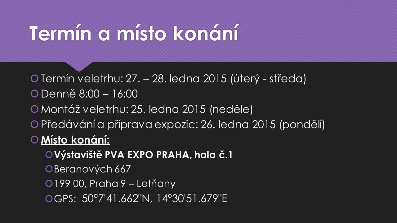 Termín a místo konání  Termín veletrhu: 27. – 28. ledna 2015 (úterý - středa)  Denně 8:00 – 16:00  Montáž veletrhu: 25. ledna 2015 (neděle)  Předá