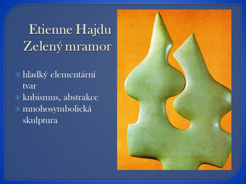  hladký elementární tvar  kubismus, abstrakce  mnohosymbolická skulptura