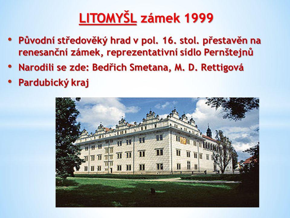 LITOMYŠL zámek 1999 Původní středověký hrad v pol. 16. stol. přestavěn na renesanční zámek, reprezentativní sídlo Pernštejnů Původní středověký hrad v