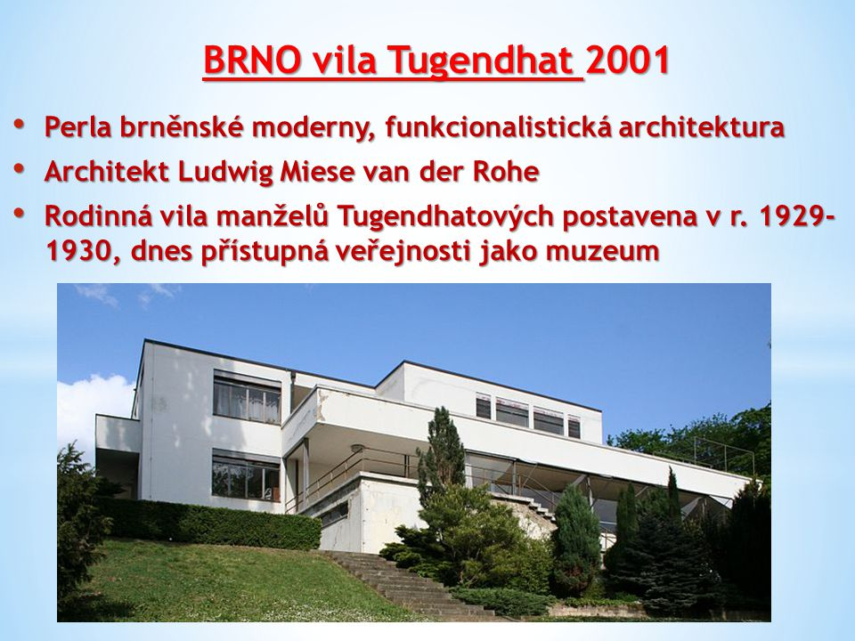 BRNO vila Tugendhat 2001 Perla brněnské moderny, funkcionalistická architektura Perla brněnské moderny, funkcionalistická architektura Architekt Ludwi
