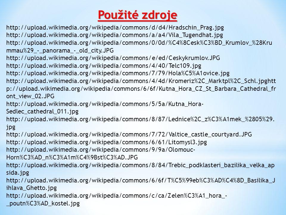 Použité zdroje http://upload.wikimedia.org/wikipedia/commons/d/d4/Hradschin_Prag.jpg http://upload.wikimedia.org/wikipedia/commons/a/a4/Vila_Tugendhat