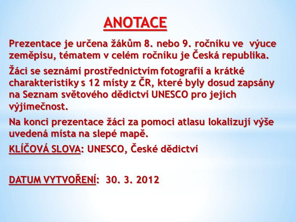 ANOTACE Prezentace je určena žákům 8. nebo 9. ročníku ve výuce zeměpisu, tématem v celém ročníku je Česká republika. Žáci se seznámí prostřednictvím f
