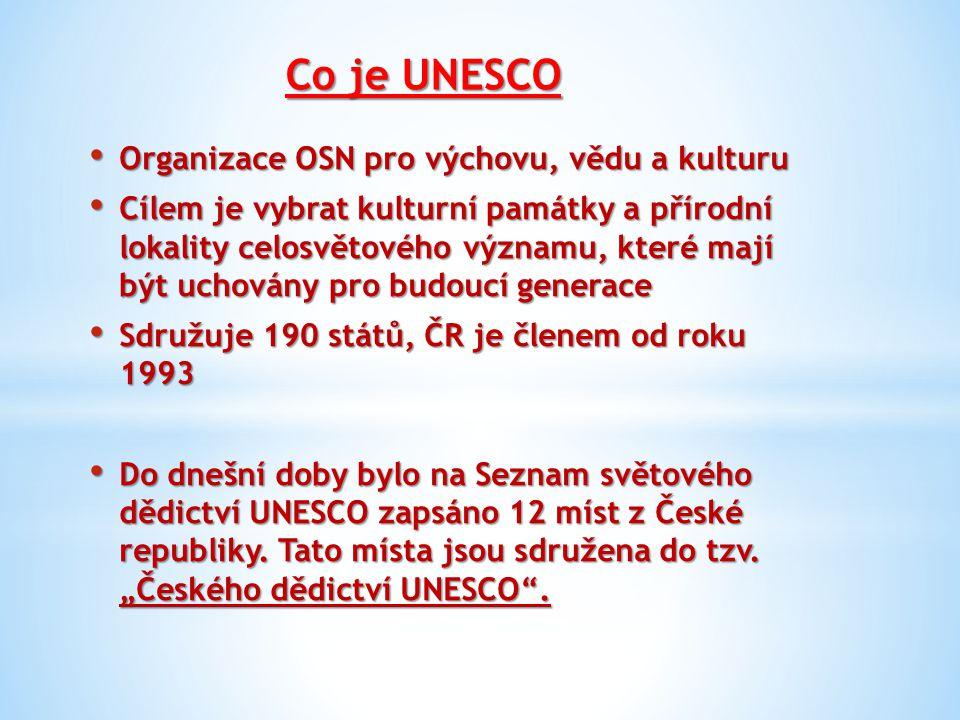 Co je UNESCO Organizace OSN pro výchovu, vědu a kulturu Organizace OSN pro výchovu, vědu a kulturu Cílem je vybrat kulturní památky a přírodní lokalit